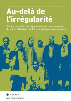 Au-delà de l'irrégularité : Guide à l'intention des organisations de la société civile du Maroc défendant les droits des migrants sans-papiers (Décembre 2013) – FR