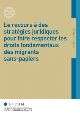 Le recours à des stratégies juridiques pour faire respecter les droits fondamentaux des migrants sans-papiers (Mars 2013) – FR