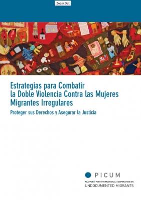 Estrategias para Combatir la Doble Violencia Contra las Mujeres Migrantes Irregulares – Proteger sus Derechos y Asegurar la Justicia (Marzo 2012) – ES