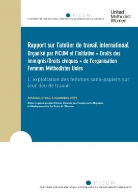 Rapport sur l'atelier de travail international Organisé par PICUM et l'initiative « Droits des immigrés/Droits civiques » de l'organisation Femmes Méthodistes Unies L' exploitation des femmes sans-papiers sur leur lieu de travail (Novembre 2009) – FR
