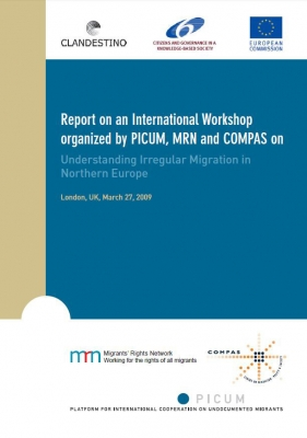 Report on an International Workshop organized by PICUM, MRN and COMPAS on Understanding Irregular Migration in Northern Europe (March 2009)