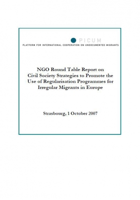 NGO Round Table Report on Civil Society Strategies to Promote the Use of Regularisation Programmes for Irregular Migrants in Europe (October 2007)