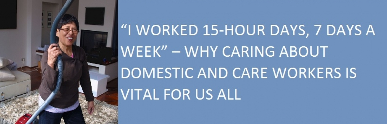 """I worked 15-hour days, 7 days a week"" – Why caring about domestic and care workers is vital for us all"
