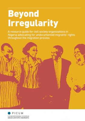 Beyond Irregularity : A resource guide for civil society organizations in Nigeria advocating for undocumented migrants' rights throughout the migration process (December 2013)