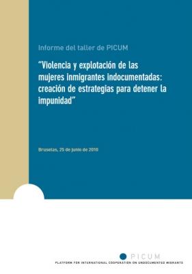 Violencia y explotación de las mujeres inmigrantes indocumentadas: creación de estrategias para detener la impunidad (Junio 2010) – ES