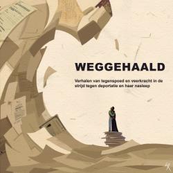 Weggehaald – Verhalen van tegenspoed en veerkracht in de strijd tegen deportatie en haar nasleep – September 2020 – NL