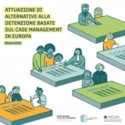 ATTUAZIONE DI ALTERNATIVE ALLA DETENZIONE BASATE SUL CASE MANAGEMENT IN EUROPA – March 2020 – ITA