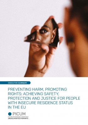 Preventing Harm, Promoting Rights: Achieving Safety, Protection and Justice for People with Insecure Residence Status in the EU – Executive Summary – February 2021 – EN