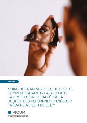 Moins de traumas, plus de droits : Comment garantir la sécurité, la protection et l'accès à la justice des personnes en séjour précaire au sein de l'UE ? – Résumé – February 2021 – FR