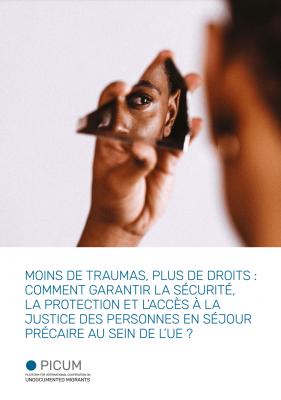 Moins de traumas, plus de droits : Comment garantir la sécurité, la protection et l'accès à la justice des personnes en séjour précaire au sein de l'UE ? – February 2021 – FR