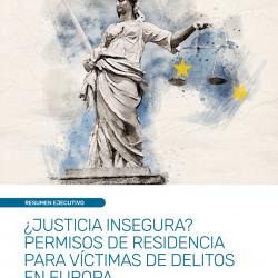¿JUSTICIA INSEGURA? PERMISOS DE RESIDENCIA PARA VÍCTIMAS DE DELITOS EN EUROPA – Executive Summary – ES – May 2020