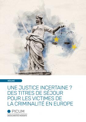 UNE JUSTICE INCERTAINE ? DES TITRES DE SÉJOUR POUR LES VICTIMES DE LA CRIMINALITÉ EN EUROPE – Executive Summary – FR – May 2020