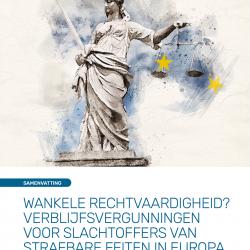 WANKELE RECHTVAARDIGHEID? VERBLIJFSVERGUNNINGEN VOOR SLACHTOFFERS VAN STRAFBARE FEITEN IN EUROPA – Executive Summary – NL – May 2020