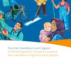 Tous les travailleurs sont égaux : Comment garantir l'accès à la justice des travailleurs migrants sans papiers – Résumé – FR